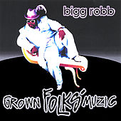 Grown Folks Muzic by Bigg Robb