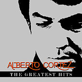 Alberto Cortez - The Greatest Hits by Alberto Cortez