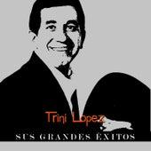 Trini López - Sus Grandes Éxitos by Trini Lopez