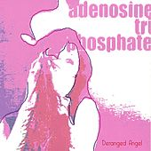 Deranged Angel by ATP (Adenosine Tri-Phosphate)