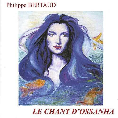 Le Chant D'Ossanha by Philippe Bertaud