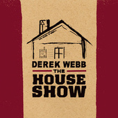 The House Show by Derek Webb