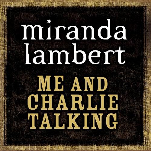 Me And Charlie Talking by Miranda Lambert