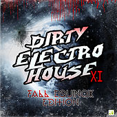 Dirty Electro House XI -  Fall Equinox Edition von Various Artists