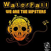 We Are The Hipsters by Waterfall