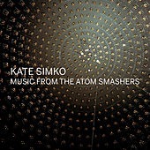Music from the Atom Smashers by Kate Simko