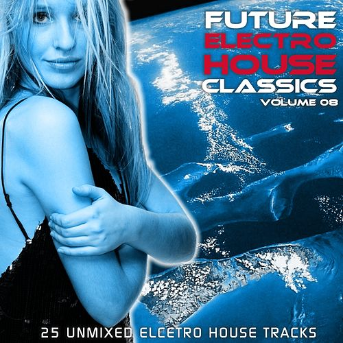 Future Electro House Classics Vol. 8 by Various Artists