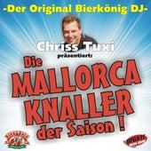 Der Original Bierkönig DJ Chriss Tuxi präsentiert: Die Mallorca-Knaller der Saison ! by Various Artists