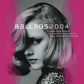 Ballads 2004 by Various Artists