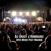 2012 Music Fest Mashed by DJ Crazy J Rodriguez