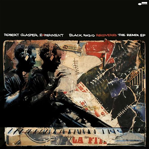 Black Radio Recovered: The Remix EP by Robert Glasper