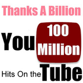 Thanks a Billion: You 100 Million Hits On the Tube by Various Artists