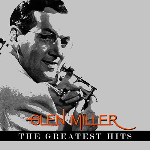 Glenn Miller - The Greatest Hits by Glenn Miller
