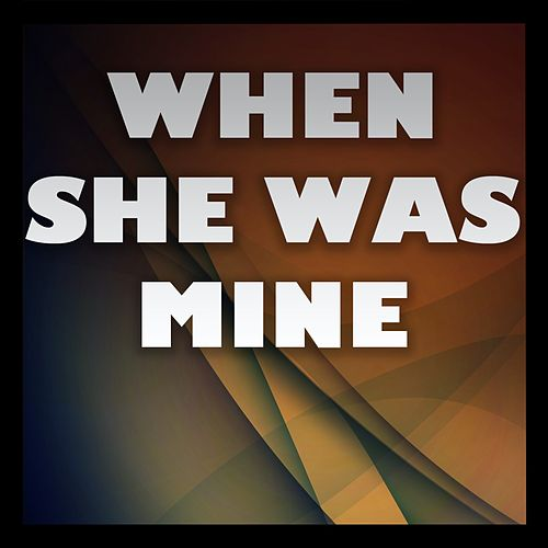 When She Was Mine by Big Hitters 2012