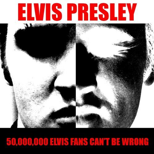 Elvis Presley: 50,000,000 Elvis Fans Can't Be Wrong by Elvis Presley