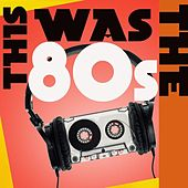 This Was The 80s by Various Artists