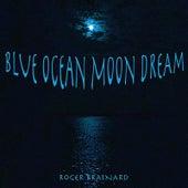 Blue Ocean Moon Dream by Roger Brainard
