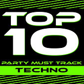 Top 10 Party Must Track - Techno by Various Artists