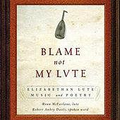 Blame not my Lute: Elizabethan Lute Music and Poetry by Various Artists