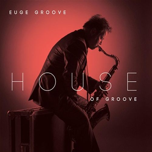House Of Groove by Euge Groove