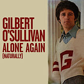 Alone Again (Naturally) by Gilbert O'Sullivan