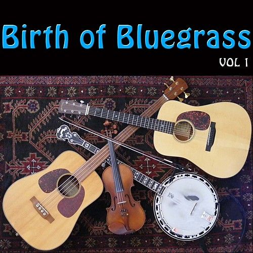 Birth of Bluegrass, Vol. 1 by Various Artists