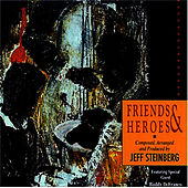Friends & Heroes by Jeff Steinberg