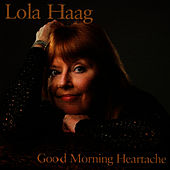 Good Morning Heartache by Lola Haag