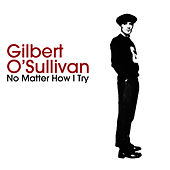 No Matter How I Try by Gilbert O'Sullivan