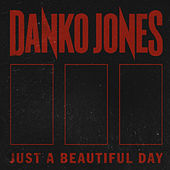 Just A Beautiful Day by Danko Jones