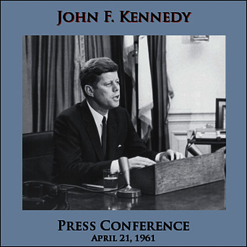 Press Conference - April 21, 1961 by John F. Kennedy