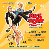 Nice Work If You Can Get it by Nice Work If You Can Get It (Original Broadway Cast)