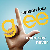 Never Say Never (Glee Cast Version) by Glee Cast