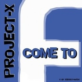 Come To Facebook by Project X