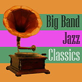 Big Band Jazz Classics by Various Artists