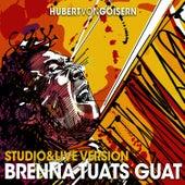 Brenna tuats guat by Hubert von Goisern