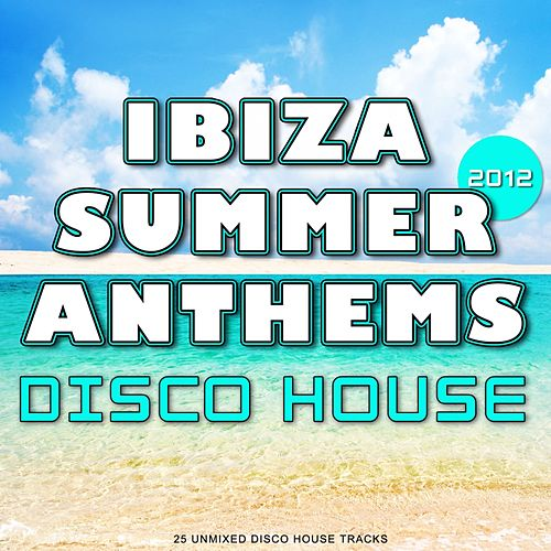Ibiza Summer 2012 Anthems: Disco House - EP by Various Artists