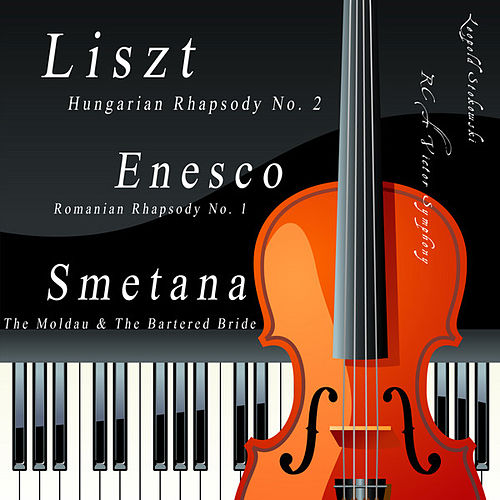 Liszt: Hungarian Rhapsody No. 2, Enesco: Romanian Rhapsody No. 1, Smetana: The Moldau & The Bartered Bride: Overture by Leopold Stokowski