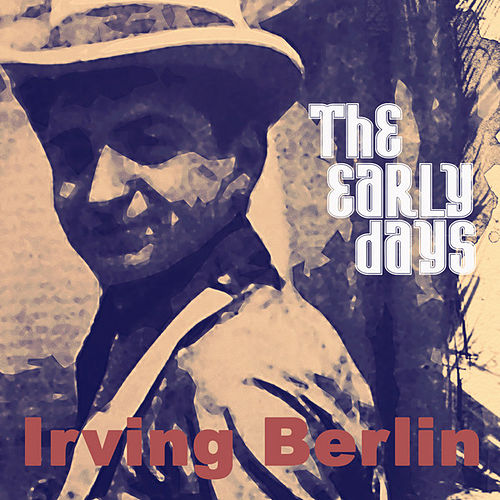 Irving Berlin - The Early Days (Remastered) by Various Artists