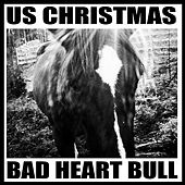 Bad Heart Bull by U.S. Christmas