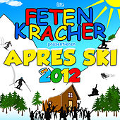 Die Fetenkracher Präsentieren Apres Ski 2012 by Various Artists