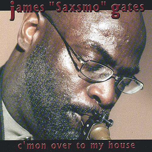 C'mon Over To My House by James Saxsmo Gates