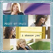 I Choose You by Point of Grace
