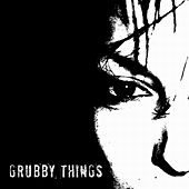 Grubby Things by Grubby Things