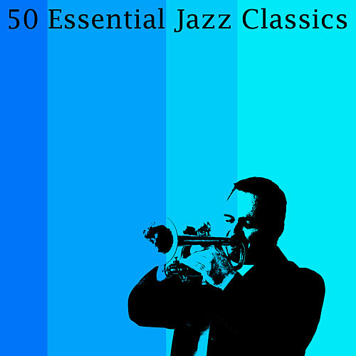50 Essential Jazz Classics by Various Artists