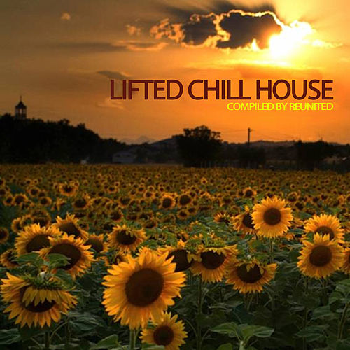 Lifted Chill House (Compiled by ReUnited) by Various Artists