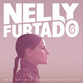 The Spirit Indestructible by Nelly Furtado