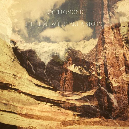 Little Me Will Start A Storm by Loch Lomond