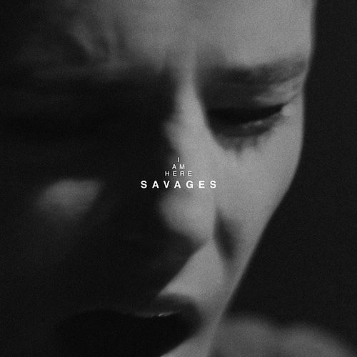 I Am Here by Savages