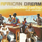 Uhambo Lwethu - Our Journey by The African Dream